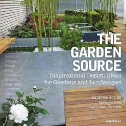 The Garden Source: Inspirational Design Ideas for Gardens and Landscapes Marynarka Wojenna