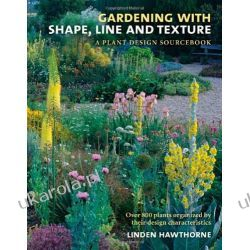 Gardening with Shape, Line, and Texture: A Plant Design Sourcebook Pozostałe