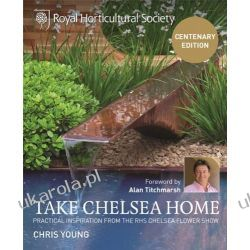 RHS Take Chelsea Home: Practical Inspiration and Ideas for Garden Design and Landscaping from the Chelsea Flower Show: Practical Inspiration from the RHS Chelsea Flower Show Kalendarze książkowe