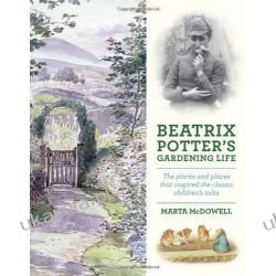 Beatrix Potter's Gardening Life: The Plants and Places That Inspired the Classic Children's Tales Historyczne