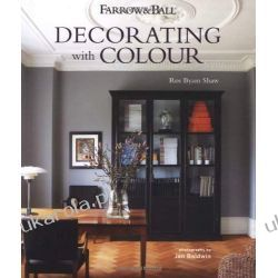 Farrow & Ball: Decorating with Colour - Interiors from an iconic heritage brand certain to inspire creativity in all home decorators Zagraniczne
