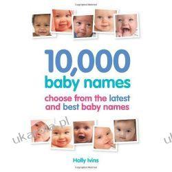 10,000 Baby Names: How to choose the best name for your baby Rodzina, ciąża, wychowanie