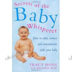 Secrets Of The Baby Whisperer: How to Calm, Connect and Communicate with your Baby Rodzina, ciąża, wychowanie