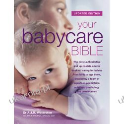 Your Babycare Bible, The most authoritative and up-to-date source book on caring for babies from birth to age three Rodzina, ciąża, wychowanie