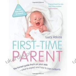 First-Time Parent: The honest guide to coping brilliantly and staying sane in your baby's first year Rodzina, ciąża, wychowanie