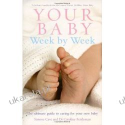 Your Baby Week By Week: The ultimate guide to caring for your new baby Rodzina, ciąża, wychowanie