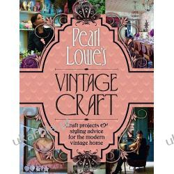 Pearl Lowe's Vintage Craft: 50 Craft Projects and Home Styling Advice Zagraniczne