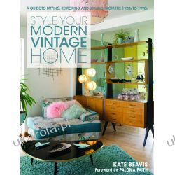 Style your Modern Vintage Home: A guide to buying, restoring and styling from the 1920s to 1990s Fortyfikacje