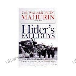 Hitler's Fall Guys An Examination of the Luftwaffe by One of America's Most Famous Aces Marynarka Wojenna