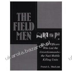 The Field Men The SS Officers Who Led the Einsatzkommandos - the Nazi Mobile Killing Units Schiffer Military History French MacLean Jednostki specjalne