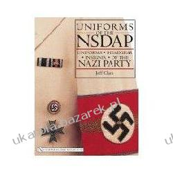 Uniforms of the NSDAP Uniforms - Headgear - Insignia of the Nazi Party Jeff Clark Kalendarze ścienne