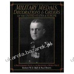 Military Medals, Decorations, and Orders of the United States and Europe A Photographic Study to the Beginning of WWII Schiffer Military Odznaki i odznaczenia