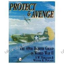 Protect & Avenge The 49th Fighter Group in World War II S. W. Ferguson Pozostałe