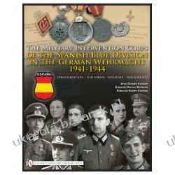 The Military Intervention Corps of the Spanish Blue Division in the German Wehrmacht 1941-1944 Organization-uniforms-insignia-documents Kalendarze ścienne