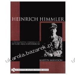 Heinrich Himmler A Photographic Chronicle of Hitler's Reichsfuhrer-SS Martin Mansson Kalendarze ścienne