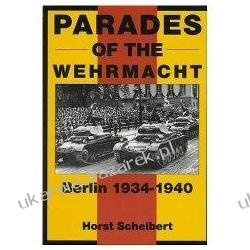 Parades of the Wehrmacht: Berlin 1934-1940 Schiffer Military History Horst Scheibert