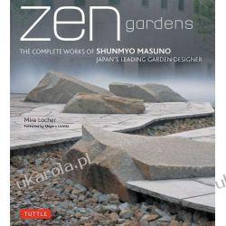 Zen Gardens: The Complete Works of Shunmyo Masuno, Japan's Leading Garden Designer Zagraniczne