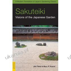 Sakuteiki: Visions of the Japanese Garden (Tuttle Classics of Japanese Literature)
