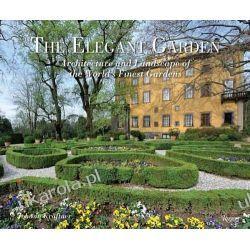 The Elegant Garden: Architecture and Landscape of the World's Finest Gardens Pozostałe