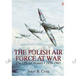 The Polish Air Force at War The Official History Vol1 1939-1943 Cynk Jerzy B. Politycy