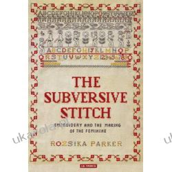 The Subversive Stitch: Embroidery and the Making of the Feminine Pozostałe