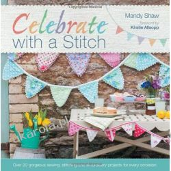 Celebrate With A Stitch: Over 20 gorgeous sewing, stitching and embroidery projects for every occasion Historyczne