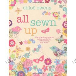 All Sewn Up - 35 exquisite projects using applique, embroidery, and more Pozostałe