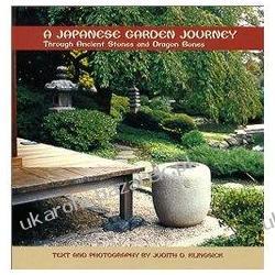 A Japanese Garden Journey: Through Ancient Stones and Dragon Bones Judith D. Klingsick Pozostałe