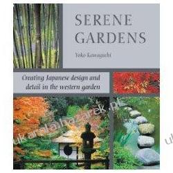 Serene Gardens: Creating Japanese Design and Detail in the Western Garden Yoko Kawaguchi