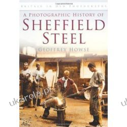 A Photographic History of Sheffield Steel (Britain in Old Photographs)  Pozostałe