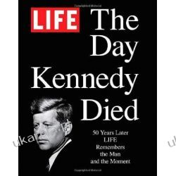 LIFE The Day Kennedy Died:Fifty Years Later: Fifty Years Later: LIFE Remembers the Man and the Moment Pozostałe