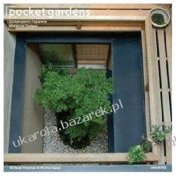 Pocket Gardens: Contemporary Japanese Miniature Designs Michael Freeman; Noriko Sakai