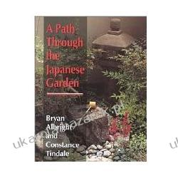 A Path Through the Japanese Garden Bryan Albright; Constance Tindale