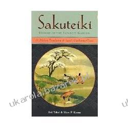 Sakuteiki Visions of the Japanese Garden: A Modern Translation of Japan's Gardening Classic Jiro Takei; Marc Peter Keane