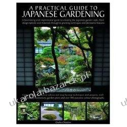 A Practical Guide to Japanese Gardening: An Inspirational and Practical Guide to Creating the Japanese Garden Style, from Design Options