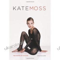 Kate Moss: The Making of an Icon Moda i uroda - poradniki