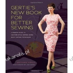 Gertie's New Book for Better Sewing: A Modern Guide to Couture-style Sewing Using Basic Vintage Techniques Zagraniczne