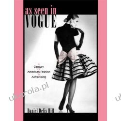 "As Seen in ""Vogue"": A Century of American Fashion in Advertising (Costume Society of America Series) Marynarka Wojenna"