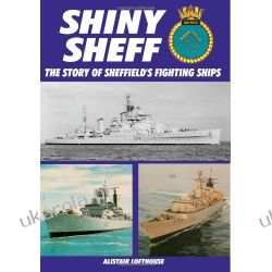 Shiney Sheff: The Story of the Three HMS Sheffields: Story of Sheffield's Fighting Ships Pozostałe