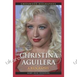 Christina Aguilera: A Biography (Greenwood Biographies) Pozostałe