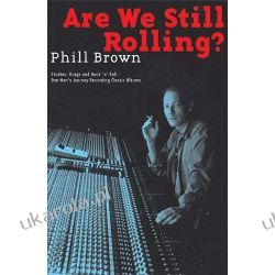 Are We Still Rolling?: Studios, Drugs and Rock 'n' Roll - One Man's Journey Recording Classic Albums