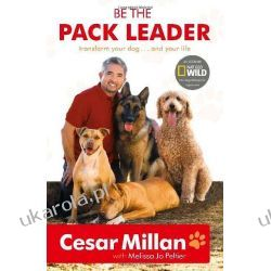 Be the Pack Leader: Use Cesar's Way to Transform Your Dog ... and Your Life Historyczne