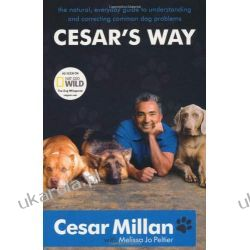 Cesar's Way: The Natural, Everyday Guide to Understanding and Correcting Common Dog Problems Pozostałe