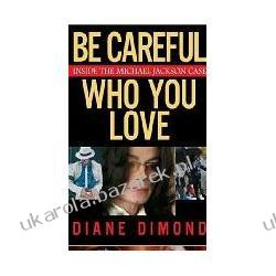 Be Careful Who You Love: Inside the Michael Jackson Case Diane Dimond Kalendarze ścienne