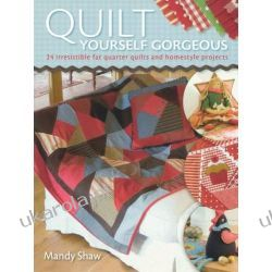 Quilt Yourself Gorgeous: 21 Irresistible Fat Quarter Quilts and Homestyle Projects Szydełkowanie i robótki na drutach