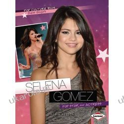 Selena Gomez: Pop Star and Actress (Pop Culture BIOS)