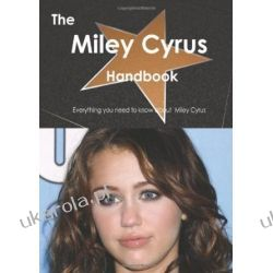 The Miley Cyrus Handbook - Everything you need to know about Miley Cyrus