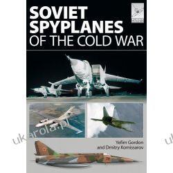 Soviet Spyplanes of the Cold War Gordon Yefim Pozostałe