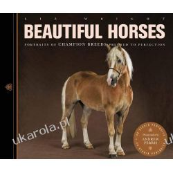 Beautiful Horses: Portraits of Champion Breeds Preened to Perfection