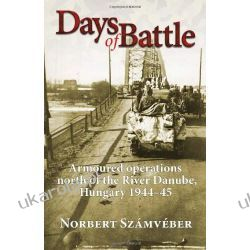 Days of Battle: Armoured operations north of the River Danube, Hungary 1944 45